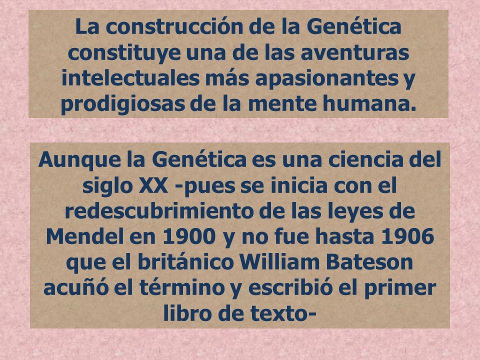 La construcción de la Genética constituye una de las aventuras intelectuales más apasionantes y prodigiosas de la mente humana. Aunque la Genética es