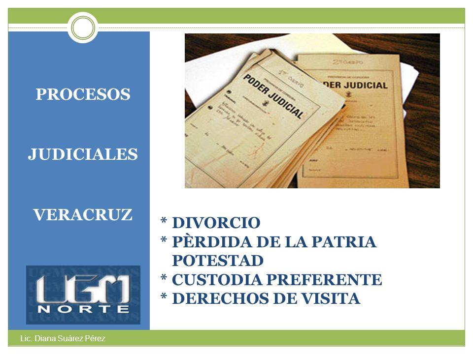 * DIVORCIO * PÈRDIDA DE LA PATRIA POTESTAD * CUSTODIA PREFERENTE * DERECHOS DE VISITA PROCESOS JUDICIALES VERACRUZ Lic. Diana Suárez Pérez