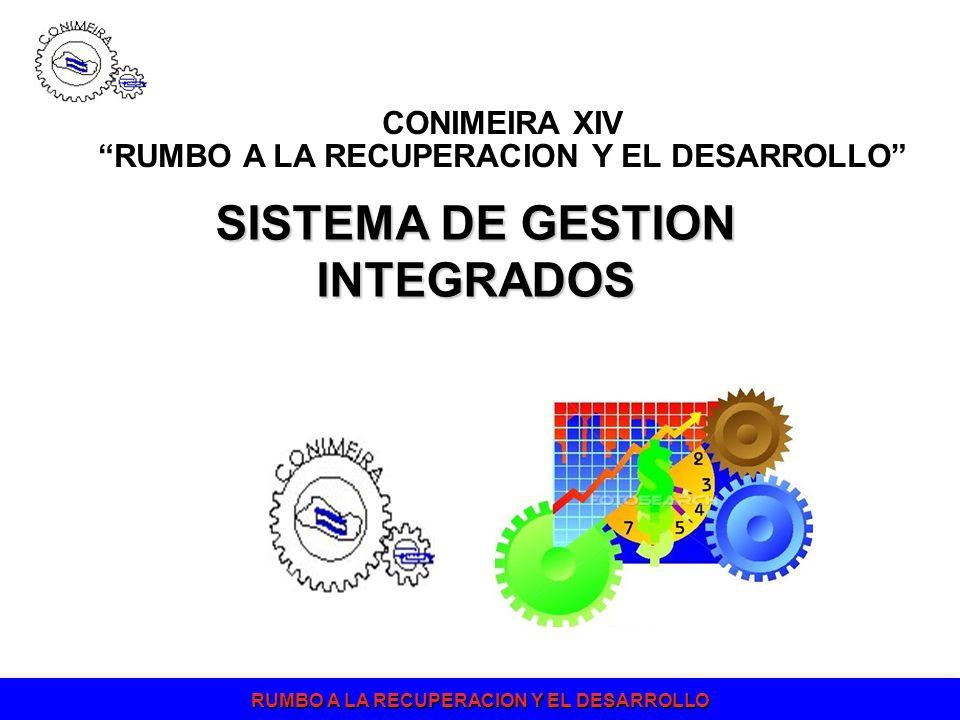 RUMBO A LA RECUPERACION Y EL DESARROLLO CONIMEIRA XIV RUMBO A LA RECUPERACION Y EL DESARROLLO SISTEMA DE GESTION INTEGRADOS
