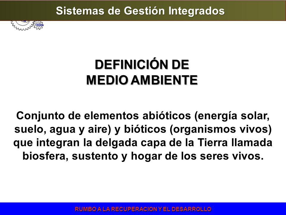 RUMBO A LA RECUPERACION Y EL DESARROLLO Conjunto de elementos abióticos (energía solar, suelo, agua y aire) y bióticos (organismos vivos) que integran