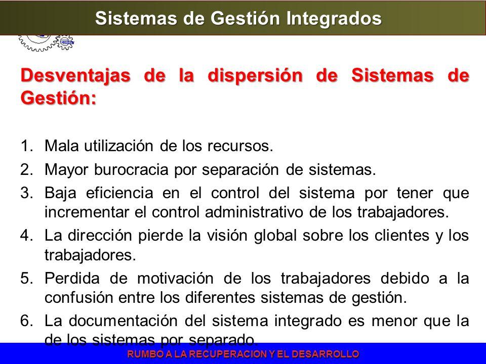 RUMBO A LA RECUPERACION Y EL DESARROLLO Desventajas de la dispersión de Sistemas de Gestión: 1.Mala utilización de los recursos. 2.Mayor burocracia po