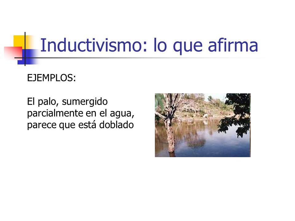Inductivismo: lo que afirma EJEMPLOS: El palo, sumergido parcialmente en el agua, parece que está doblado