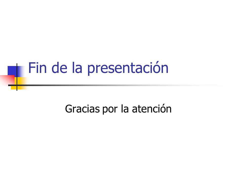 Fin de la presentación Gracias por la atención