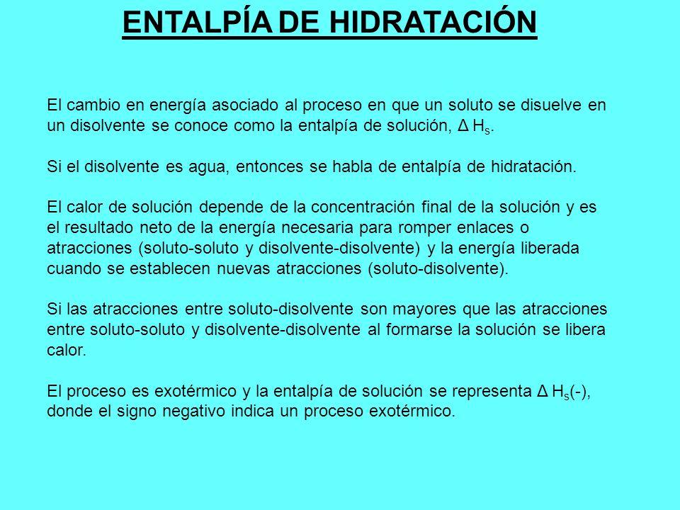 El cambio en energía asociado al proceso en que un soluto se disuelve en un disolvente se conoce como la entalpía de solución, Δ H s. Si el disolvente