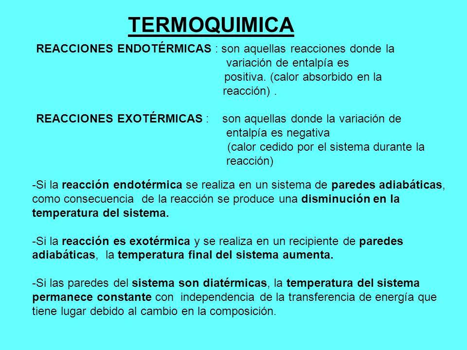 TERMOQUIMICA -Si la reacción endotérmica se realiza en un sistema de paredes adiabáticas, como consecuencia de la reacción se produce una disminución