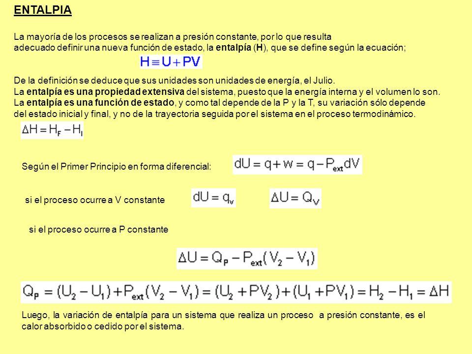 ENTALPIA La mayoría de los procesos se realizan a presión constante, por lo que resulta adecuado definir una nueva función de estado, la entalpía (H),