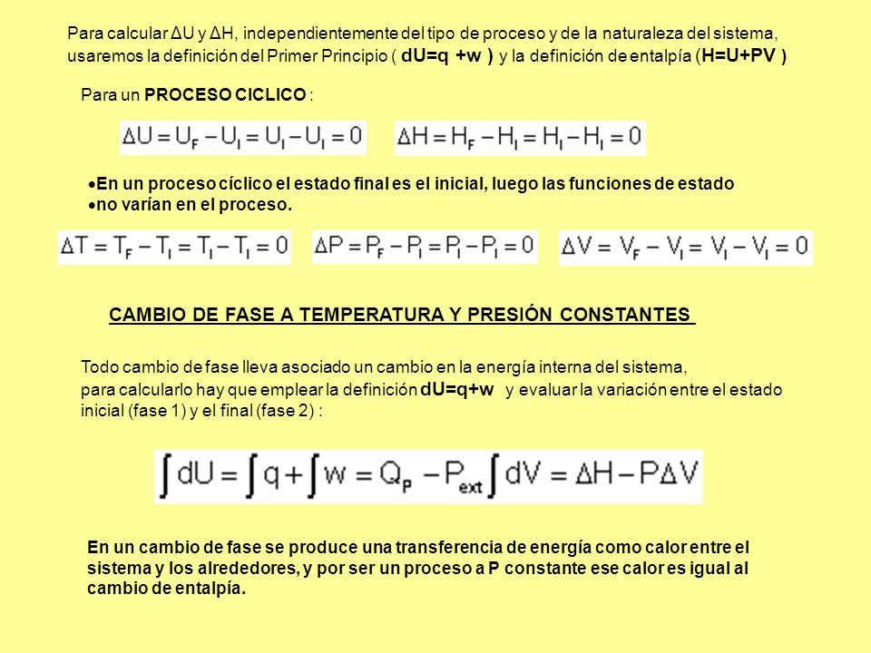 Para calcular ΔU y ΔH, independientemente del tipo de proceso y de la naturaleza del sistema, usaremos la definición del Primer Principio ( dU=q +w )