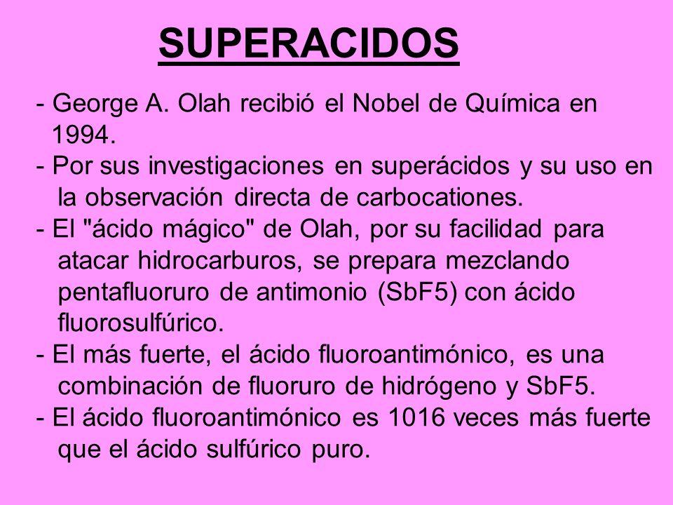 SUPERACIDOS - George A. Olah recibió el Nobel de Química en 1994. - Por sus investigaciones en superácidos y su uso en la observación directa de carbo