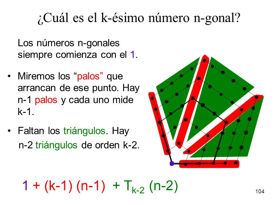 103 ¿Cuál es el sexto número pentagonal? Los números poligonales siempre comienza con el 1. 1+ 5x4+ T 4 x31+20+30 = 51 Miremos los palos que arrancan