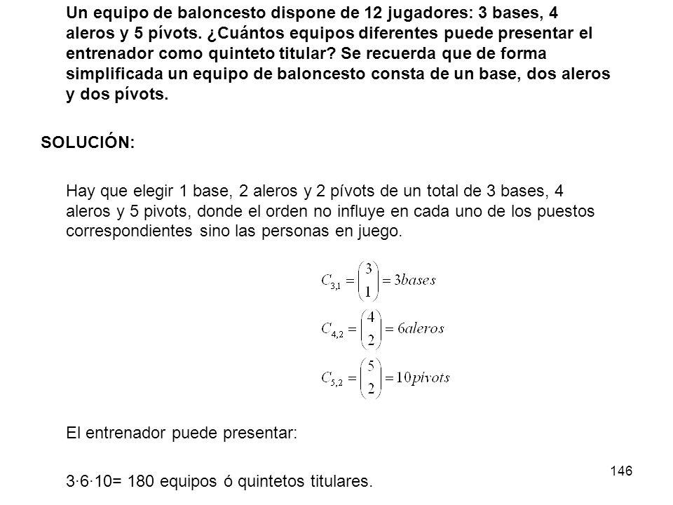 145 Elecciones sin A ni E: de forma análoga Por tanto las opciones sin A ni E juntos es: b) Si entran los 3 hombres quedan 2 puestos para las 5 mujere