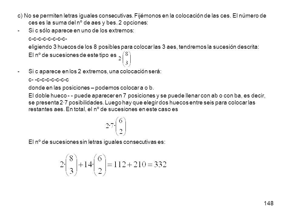 147 Calcular el número de sucesiones que se pueden formar con 3 aes, 5 bes y 8 ces. ¿ Y si no puede haber dos bes consecutivas? ¿Y si no hay dos igual