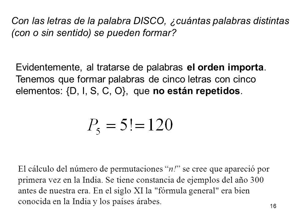 15 Permutaciones (sin repetición) Dados n objetos distintos, llamamos permutación a una ordenación particular de los n objetos en una fila. Ejemplo: H