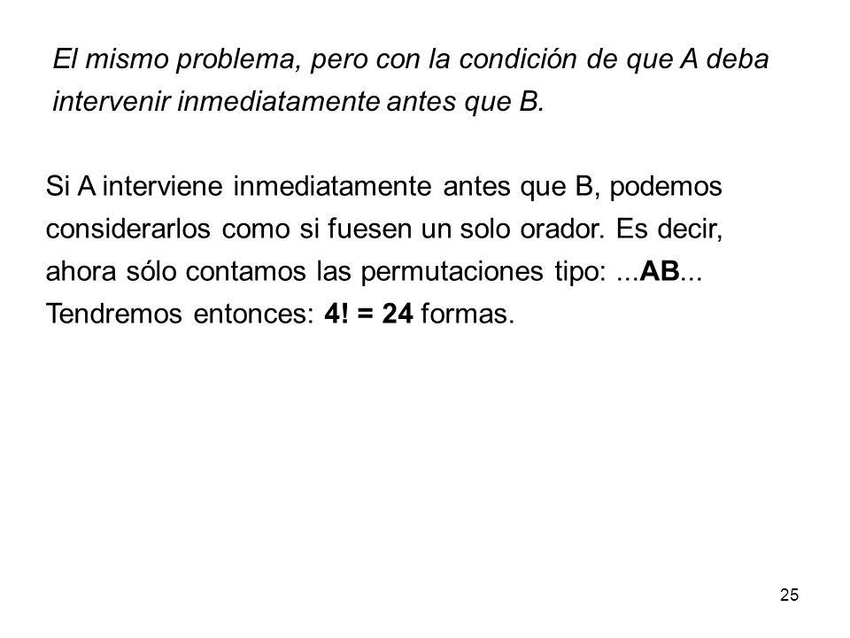 24 En una reunión deben intervenir 5 personas: A, B, C, D y E. ¿De cuántas maneras se pueden distribuir en la lista de oradores, con la condición de q