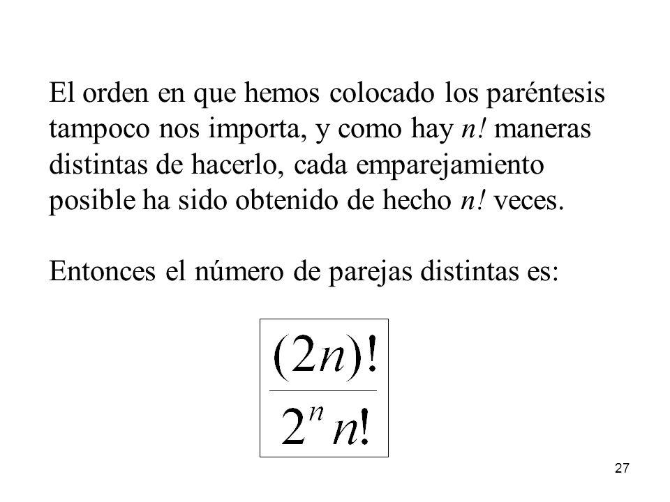 26 Emparejamientos Dados 2n objetos distintos, ¿cuántas maneras hay de formar n parejas? Intentemos agrupar los 2n objetos usando n pares de paréntesi