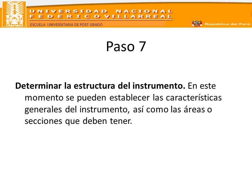 ESCUELA UNIVERSITARIA DE POST GRADO Paso 7 Determinar la estructura del instrumento. En este momento se pueden establecer las características generale