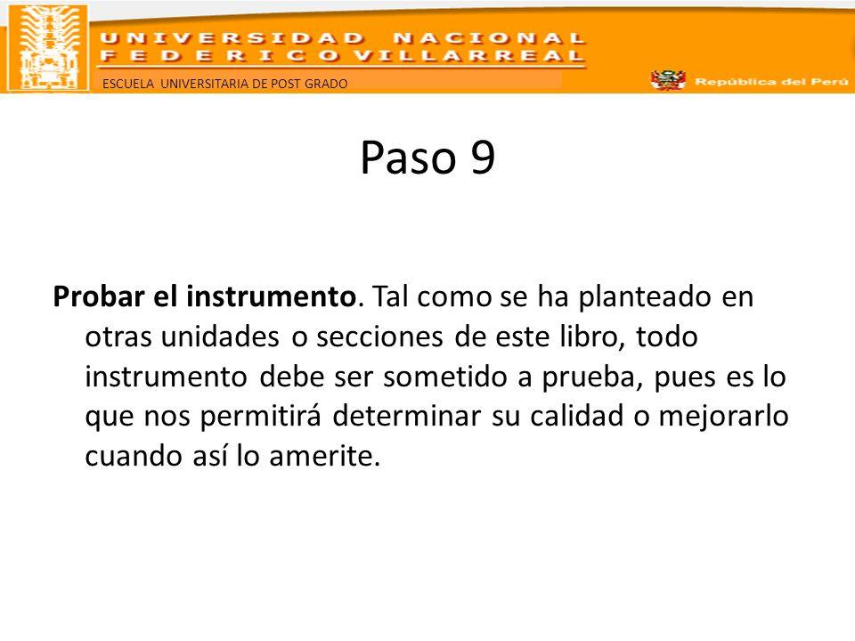 ESCUELA UNIVERSITARIA DE POST GRADO Paso 9 Probar el instrumento. Tal como se ha planteado en otras unidades o secciones de este libro, todo instrumen