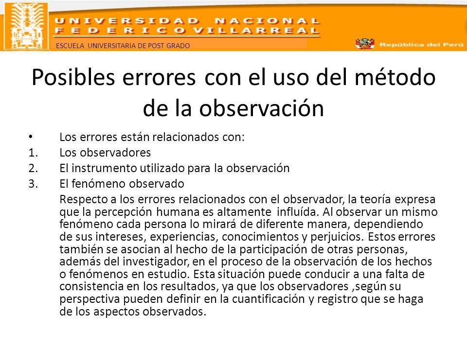 ESCUELA UNIVERSITARIA DE POST GRADO Posibles errores con el uso del método de la observación Los errores están relacionados con: 1.Los observadores 2.