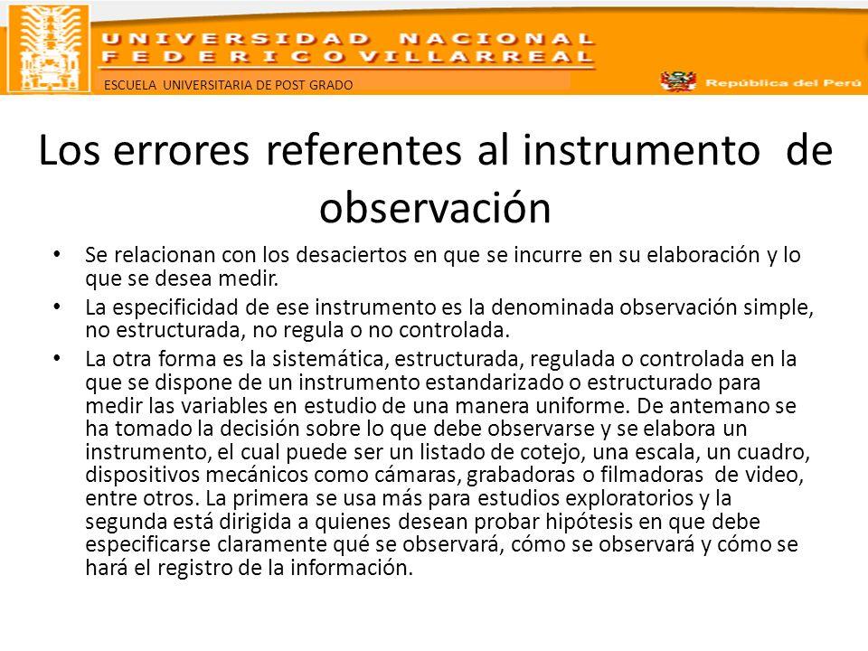 ESCUELA UNIVERSITARIA DE POST GRADO Los errores referentes al instrumento de observación Se relacionan con los desaciertos en que se incurre en su ela
