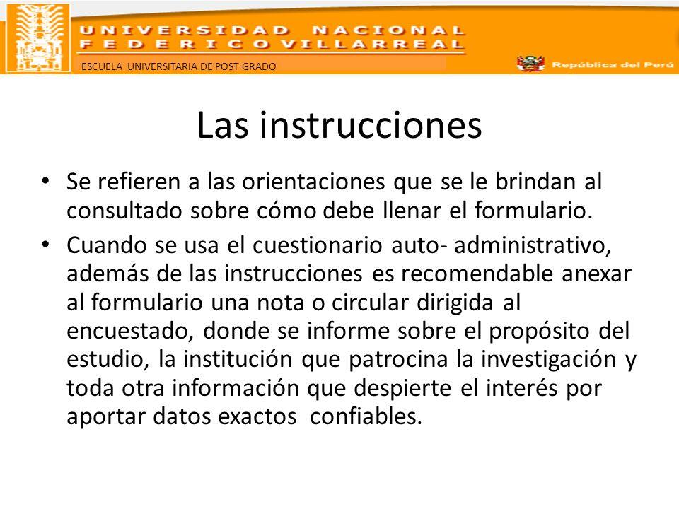 ESCUELA UNIVERSITARIA DE POST GRADO Las instrucciones Se refieren a las orientaciones que se le brindan al consultado sobre cómo debe llenar el formul