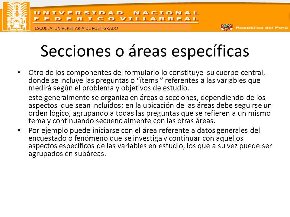 ESCUELA UNIVERSITARIA DE POST GRADO Secciones o áreas específicas Otro de los componentes del formulario lo constituye su cuerpo central, donde se inc