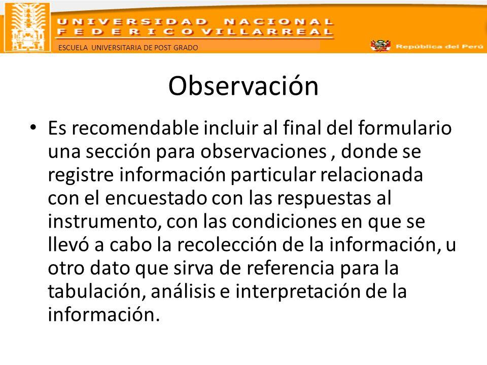 ESCUELA UNIVERSITARIA DE POST GRADO Observación Es recomendable incluir al final del formulario una sección para observaciones, donde se registre info
