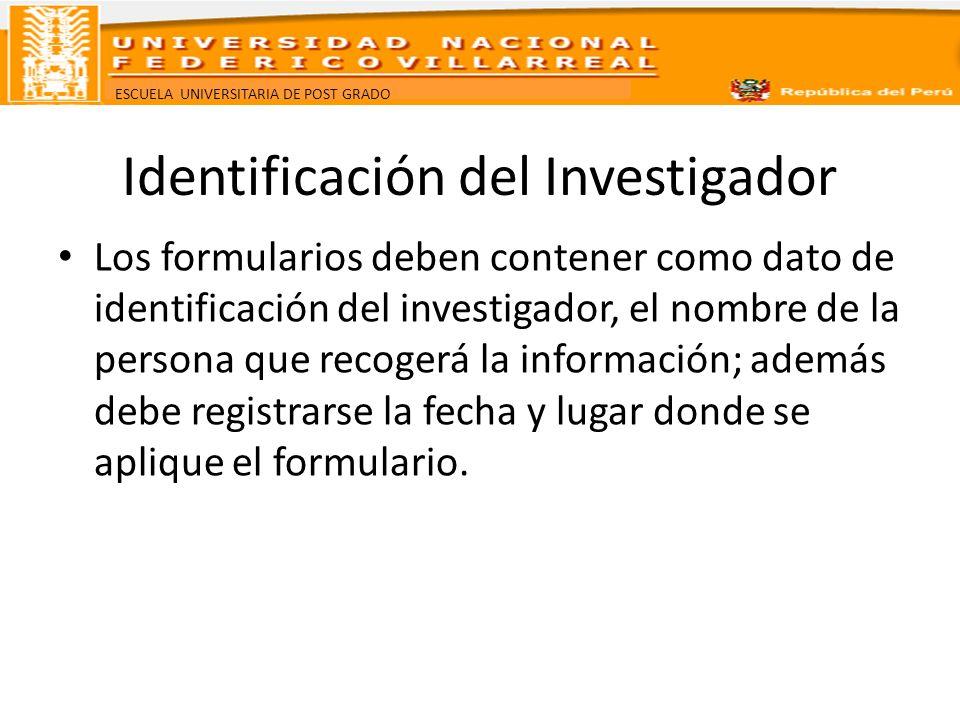 ESCUELA UNIVERSITARIA DE POST GRADO Identificación del Investigador Los formularios deben contener como dato de identificación del investigador, el no