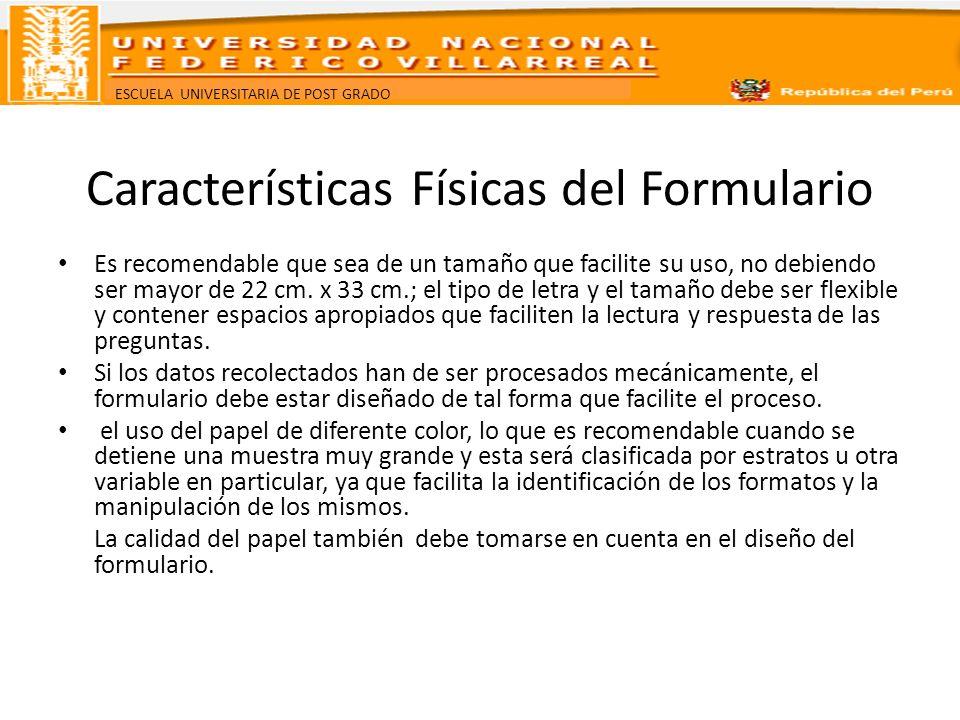 ESCUELA UNIVERSITARIA DE POST GRADO Características Físicas del Formulario Es recomendable que sea de un tamaño que facilite su uso, no debiendo ser m