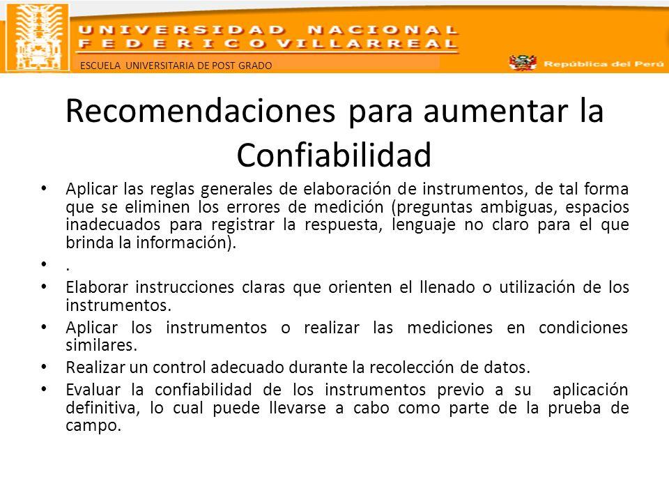 ESCUELA UNIVERSITARIA DE POST GRADO Recomendaciones para aumentar la Confiabilidad Aplicar las reglas generales de elaboración de instrumentos, de tal
