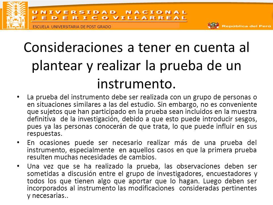 ESCUELA UNIVERSITARIA DE POST GRADO Consideraciones a tener en cuenta al plantear y realizar la prueba de un instrumento. La prueba del instrumento de