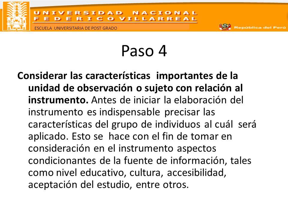 ESCUELA UNIVERSITARIA DE POST GRADO Paso 4 Considerar las características importantes de la unidad de observación o sujeto con relación al instrumento