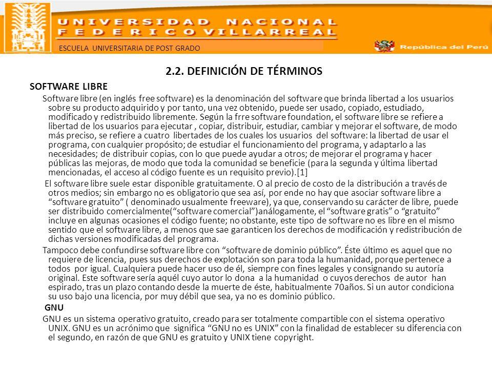 ESCUELA UNIVERSITARIA DE POST GRADO 2.2. DEFINICIÓN DE TÉRMINOS SOFTWARE LIBRE Software libre (en inglés free software) es la denominación del softwar