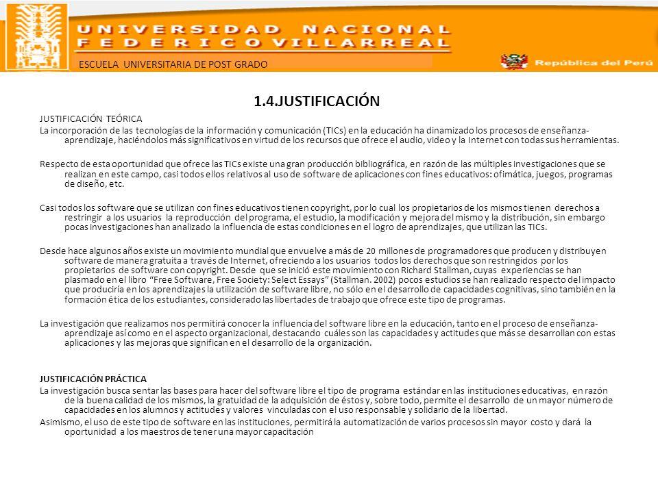 ESCUELA UNIVERSITARIA DE POST GRADO 1.4.JUSTIFICACIÓN JUSTIFICACIÓN TEÓRICA La incorporación de las tecnologías de la información y comunicación (TICs