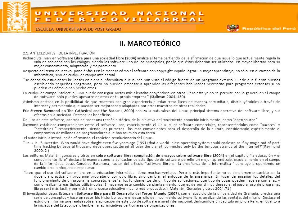ESCUELA UNIVERSITARIA DE POST GRADO II. MARCO TEÓRICO 2.1. ANTECEDENTES DE LA INVESTIGACIÓN Richard Stallman en Software Libre para una sociedad libre