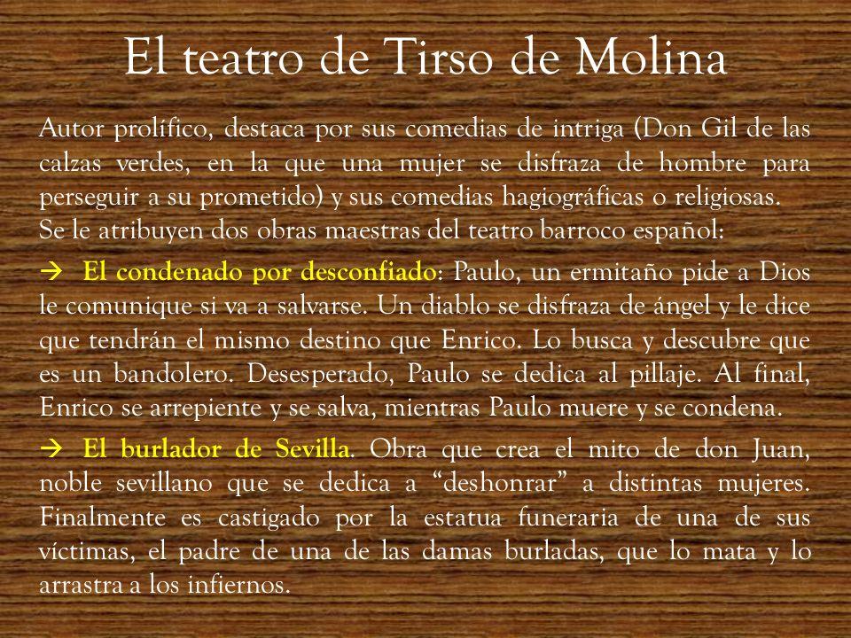 El teatro de Tirso de Molina Autor prolífico, destaca por sus comedias de intriga (Don Gil de las calzas verdes, en la que una mujer se disfraza de ho