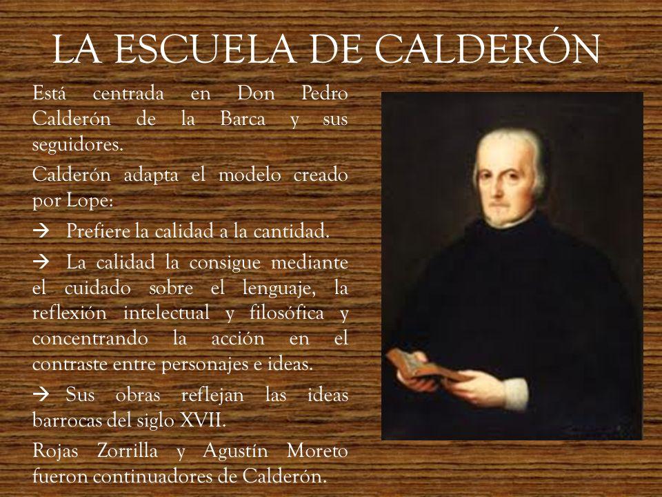 LA ESCUELA DE CALDERÓN Está centrada en Don Pedro Calderón de la Barca y sus seguidores. Calderón adapta el modelo creado por Lope: Prefiere la calida