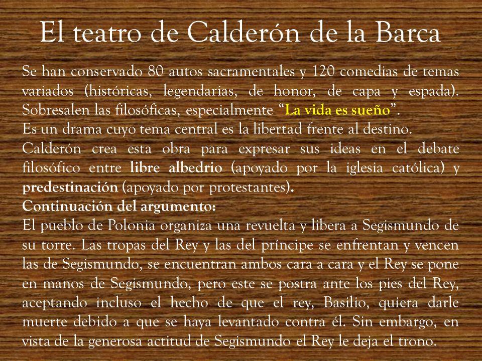 El teatro de Calderón de la Barca Se han conservado 80 autos sacramentales y 120 comedias de temas variados (históricas, legendarias, de honor, de cap