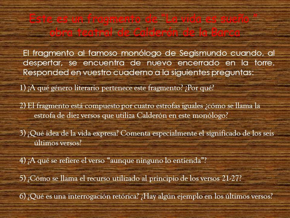 Este es un fragmento de La vida es sueño obra teatral de Calderón de la Barca El fragmento al famoso monólogo de Segismundo cuando, al despertar, se e
