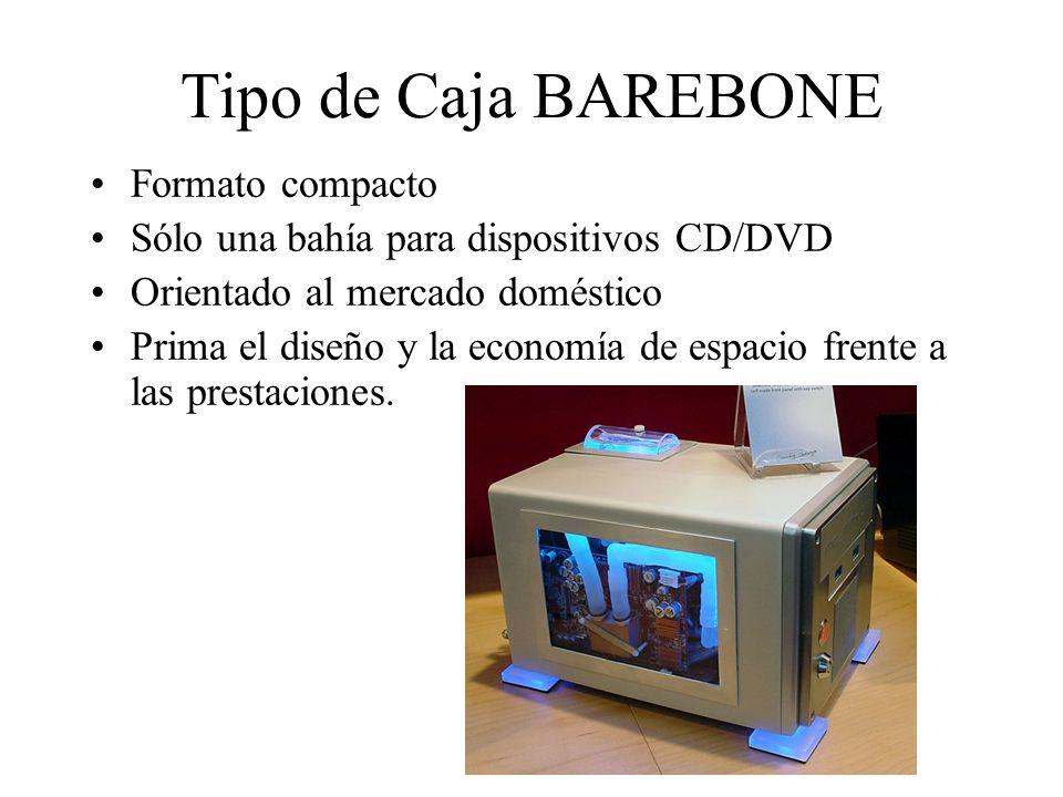 Tipo de Caja BAREBONE Formato compacto Sólo una bahía para dispositivos CD/DVD Orientado al mercado doméstico Prima el diseño y la economía de espacio