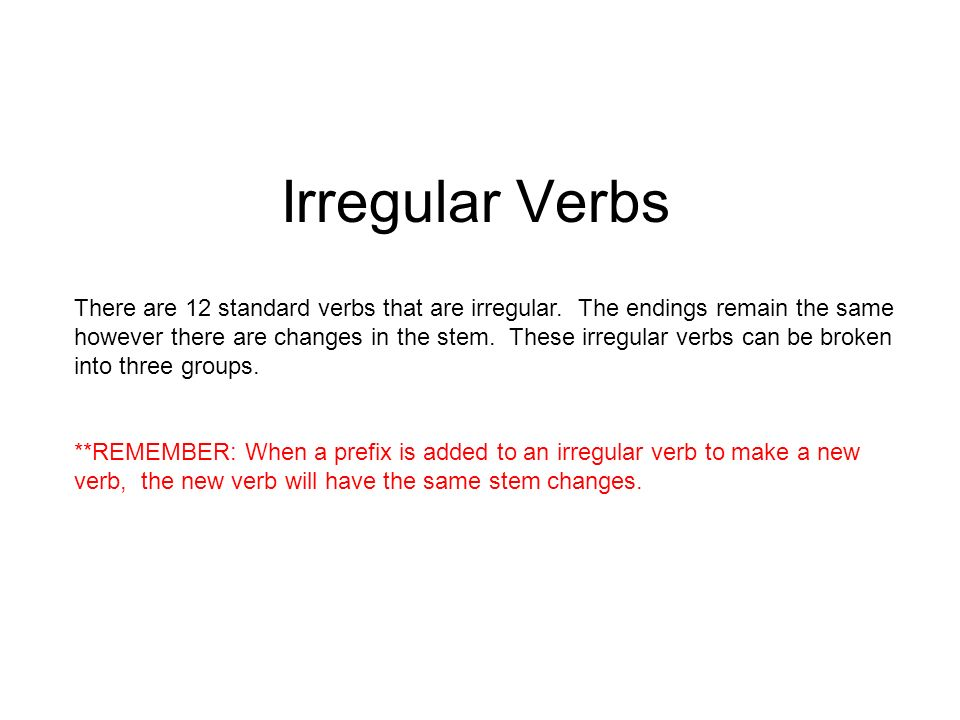 Group 1: The future stem is different from the stem of the regular verb.