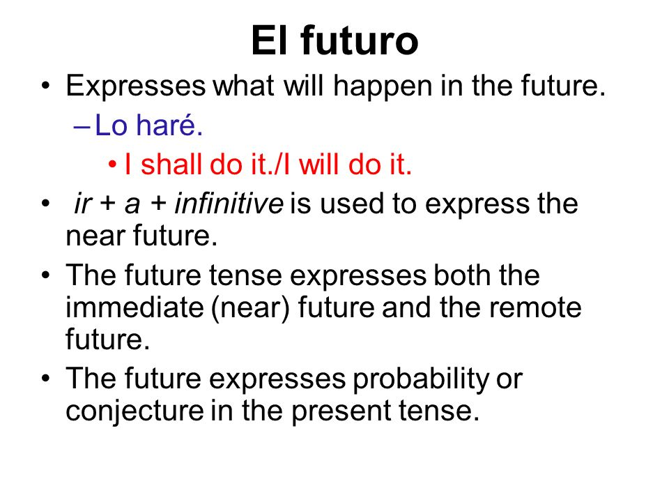 Conjecture regarding the present –¿Qué hora será.I wonder what time it is.
