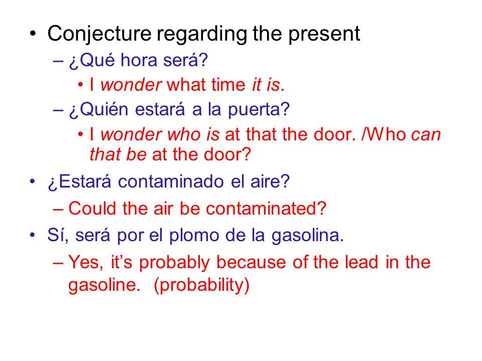 Probability regarding the present –Serán las cinco.