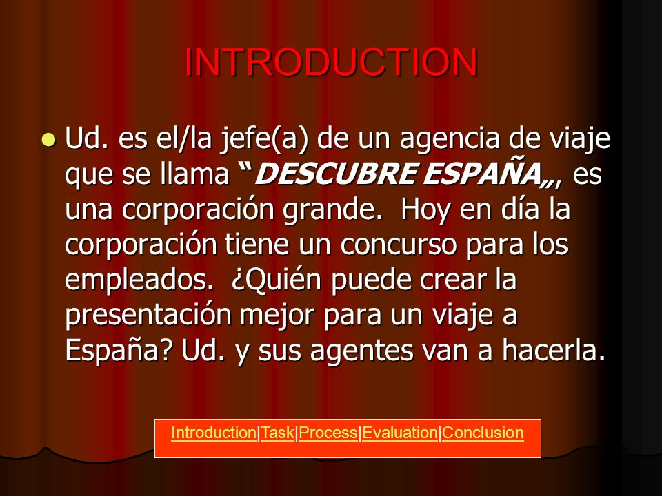 UN VIAJE A ESPAñA WEBQUEST POR SRA. SMITH IntroductionIntroduction|Task|Process|Evaluation|ConclusionTaskProcessEvaluationConclusion