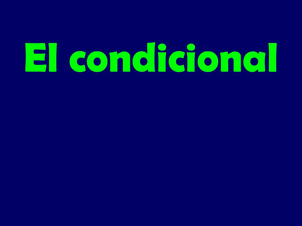 Los usos del condicional 1.To talk about what you could or would do 2.To talk about possibilities or probabilities 3.To make polite requests