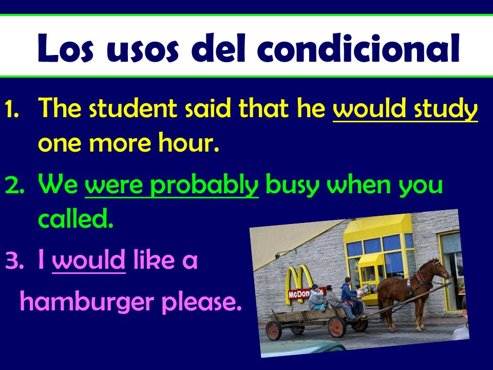 Lo bueno del condicional All AR, ER, and IR verbs have the same endings.