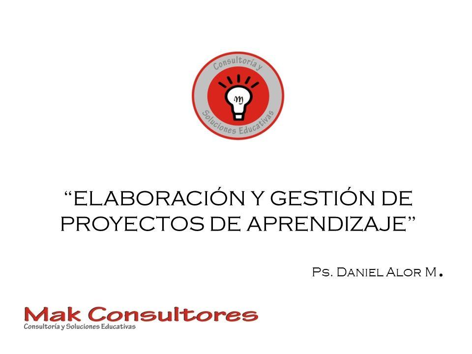 ELABORACIÓN Y GESTIÓN DE PROYECTOS DE APRENDIZAJE Ps. Daniel Alor M.