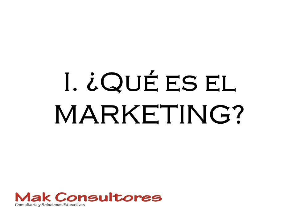 I. ¿Qué es el MARKETING?