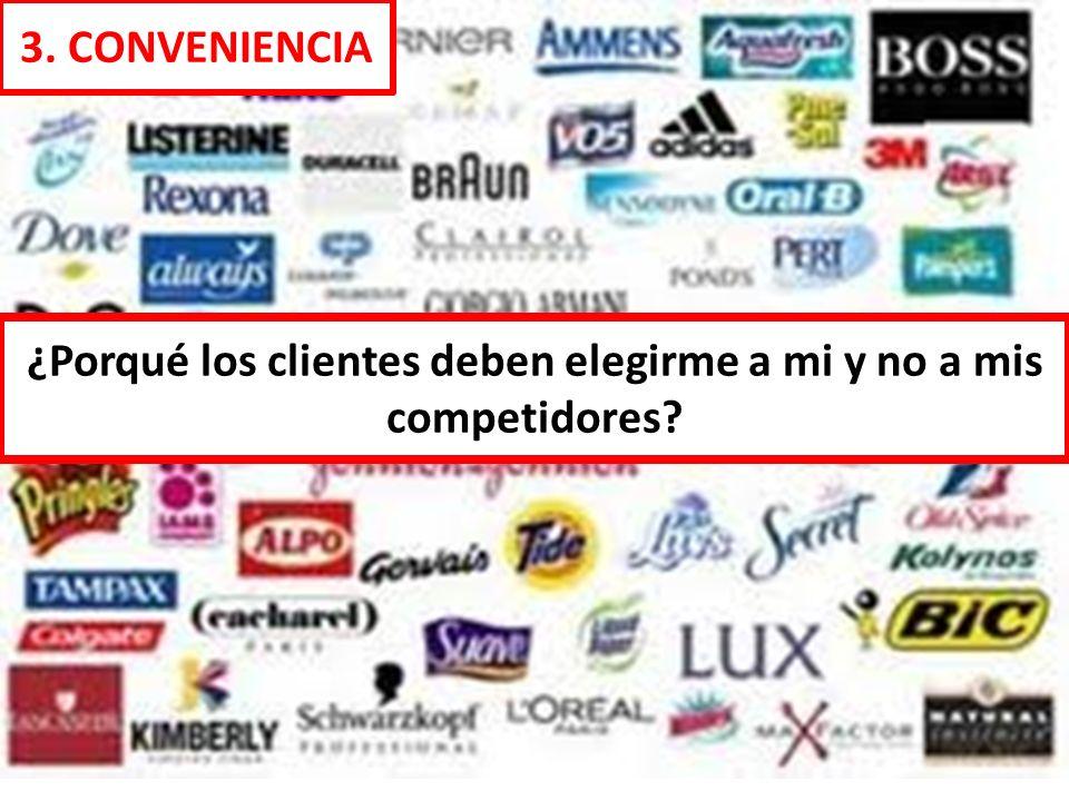 ¿Porqué los clientes deben elegirme a mi y no a mis competidores? 3. CONVENIENCIA