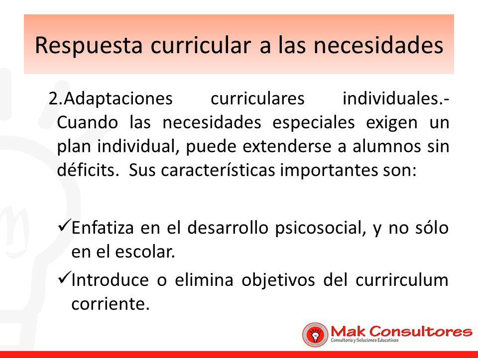 Respuesta curricular a las necesidades 2.Adaptaciones curriculares individuales.- Cuando las necesidades especiales exigen un plan individual, puede e