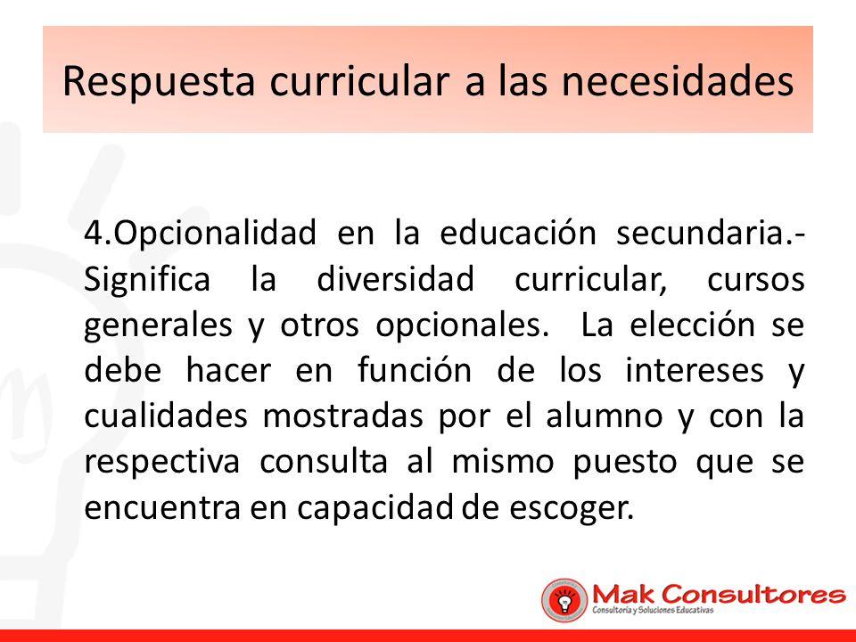 Respuesta curricular a las necesidades 4.Opcionalidad en la educación secundaria.- Significa la diversidad curricular, cursos generales y otros opcion
