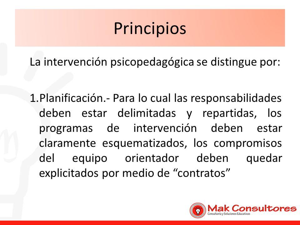 Principios La intervención psicopedagógica se distingue por: 1.Planificación.- Para lo cual las responsabilidades deben estar delimitadas y repartidas